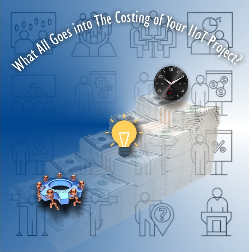 What All Goes into The Costing of Your IIoT Project?