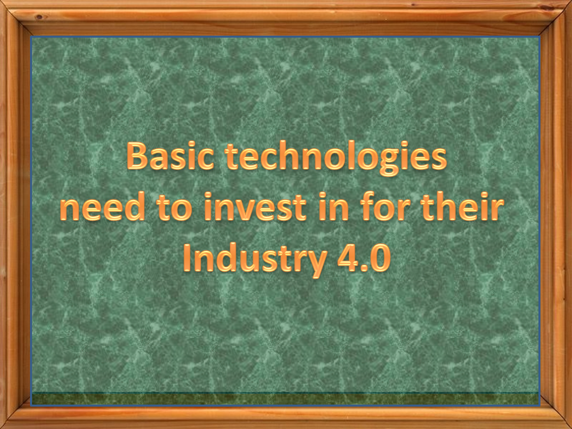Basic technologies which companies need to invest in for theirIndustry 4.0